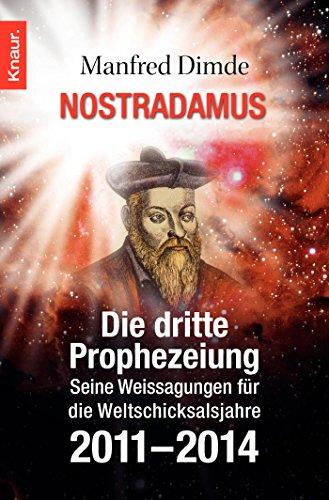 Nostradamus - Die dritte Prophezeiung: Seine Weissagungen für die Weltschicksalsjahre 2011 - 2014