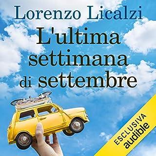 L'ultima settimana di settembre                   Di:                                                                                                                                 Lorenzo Licalzi                               Letto da:                                                                                                                                 Pietro Biondi                      Durata:  6 ore e 52 min     14 recensioni     Totali 5,0