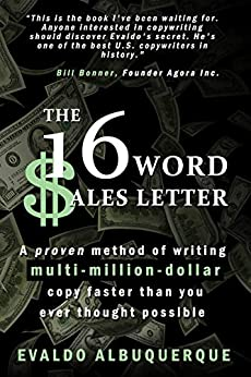 The 16-Word Sales Letter™: A proven method of writing multi-million-dollar copy faster than you ever thought possible by [Evaldo Albuquerque]