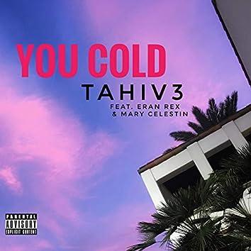 You Cold (feat. Eran Rex & Maryjessie)