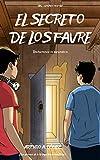EL SECRETO DE LOS FAVRE: Dos hermanos descubren un gran superpoder que sobrevive a generaciones y emprenden una aventura junto con sus mejores amigos en la búsqueda de un valioso tesoro (Libro 1)