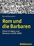 Rom und die Barbaren: Völker im Alpen- und Donauraum (300-600): Bd 777 (Urban-taschenbucher)