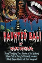 Haunted Bali: Seven Terrifying True Stories of the Author's Close Calls in Today's Bali with Voodoo, Black Magic, Ghosts and Real Vampires by Mark Beshara (2012-12-12)