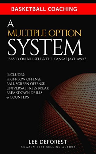 Basketball Coaching: A Multiple Option System Based on Bill Self and the Kansas Jayhawks: Includes high/low, ball screen, press break, breakdown drills and counters (English Edition)