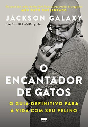 O encantador de gatos: O guia definitivo para a vida com seu felino