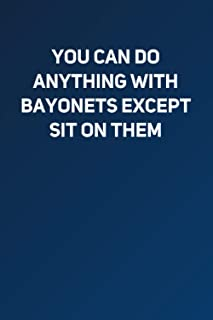 You can do anything with bayonets except sit on them: Lined Notebook