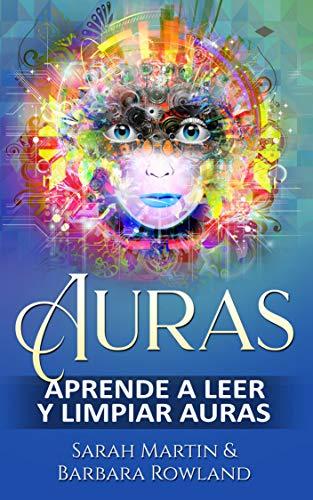 Auras: Aprende a leer y limpiar auras: Auras: Learn How To Read...