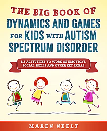 The Big Book Of Dynamics And Games For Kids With Autism Spectrum Disorder (ASD). 115 Activities to Work on Emotions, Social Skills and Other Key Skills. (English Edition)