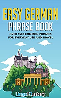 Easy German Phrase Book: Over 1500 Common Phrases For Everyday Use And Travel by [Lingo Mastery]