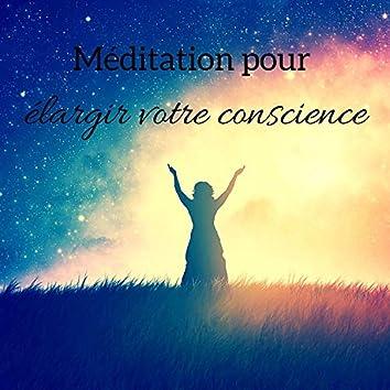 Méditation pour élargir votre conscience: Eveil spirituel, Force intérieure, Musique de guérison