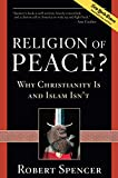 Religion of Peace?: Why Christianity Is and Islam Isn't