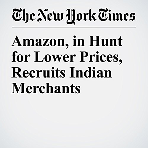 Amazon, in Hunt for Lower Prices, Recruits Indian Merchants copertina