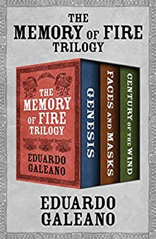 The Memory of Fire Trilogy: Genesis, Faces and Masks, and Century of the Wind by [Eduardo Galeano]