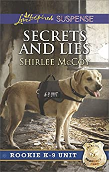 Secrets and Lies (Rookie K-9 Unit Book 5) by [Shirlee McCoy]