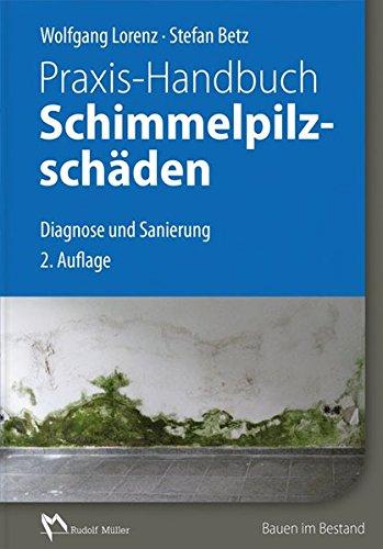 Praxis-Handbuch Schimmelpilzschäden: Diagnose und Sanierung