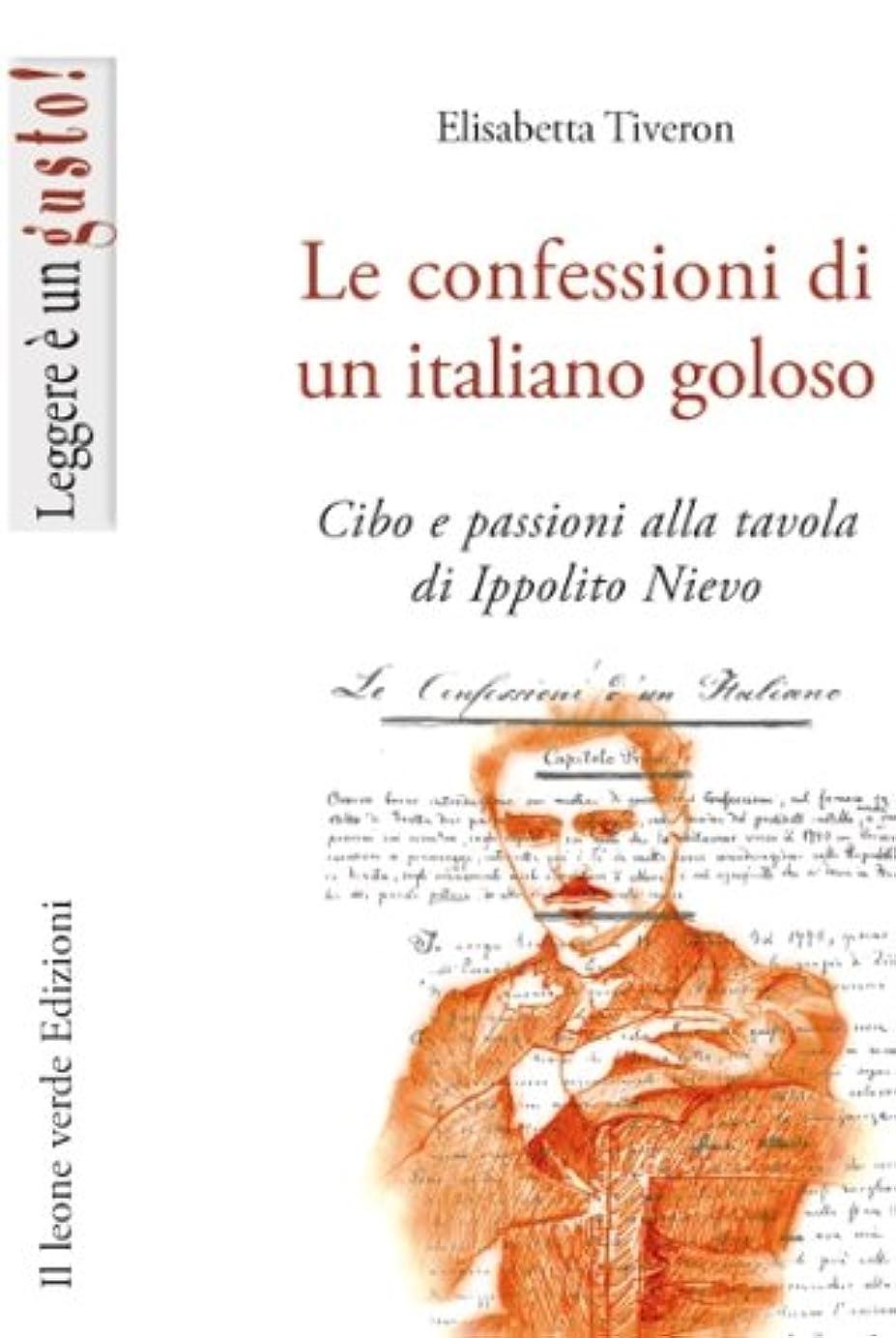 言う変換する所得Le confessioni di un italiano goloso: Cibo e passioni alla tavola di Ippolito Nievo (Leggere è un gusto Vol. 67) (Italian Edition)