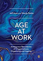 Age at Work: Ambiguous Boundaries of Organizations, Organizing and Ageing