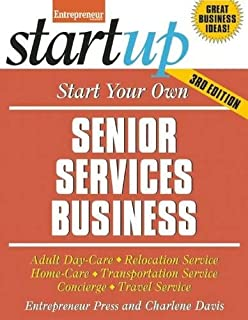 Start Your Own Senior Services Business: Adult Day-Care, Relocation Service, Home-Care, Transportation Service, Concierge, Travel Service (StartUp Series)