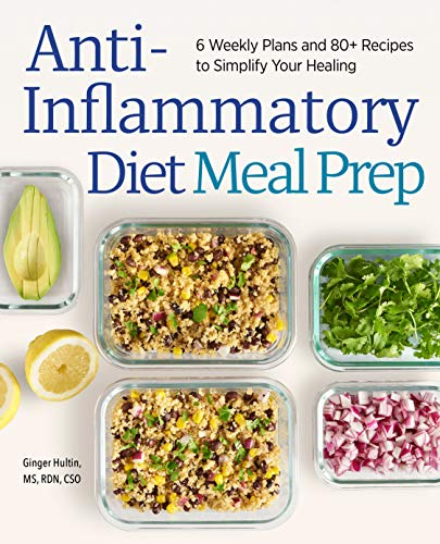 Compare Textbook Prices for Anti-Inflammatory Diet Meal Prep: 6 Weekly Plans and 80+ Recipes to Simplify Your Healing  ISBN 9781647393229 by Hultin MS RDN CSO, Ginger