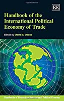 Handbook of the International Political Economy of Trade (Handbooks of Research on International Political Economy)