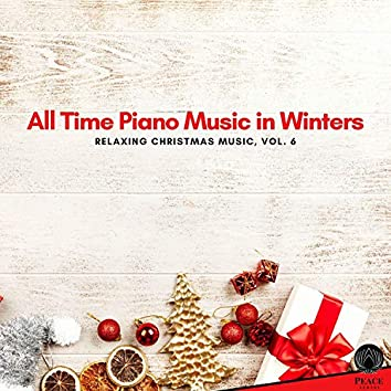 All Time Piano Music In Winters - Relaxing Christmas Music, Vol. 6