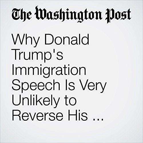 Why Donald Trump's Immigration Speech Is Very Unlikely to Reverse His Fortunes cover art