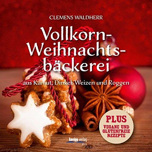 Vollkorn- Weihnachtsbäckerei: aus Kamut, Dinkel, Weizen und Roggen Puls: vegane und glutenfreie Rezepte