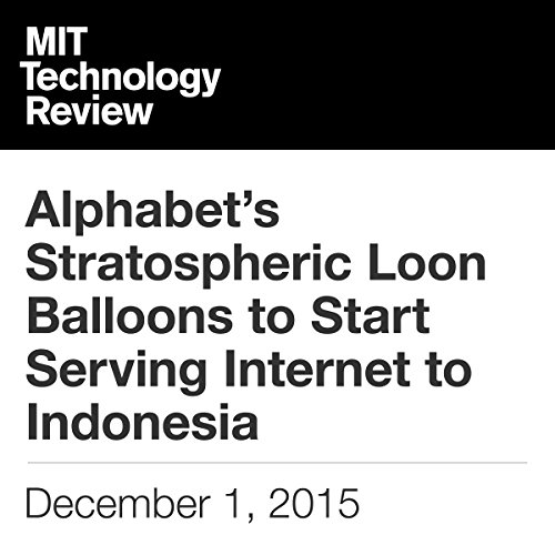 Alphabet's Stratospheric Loon Balloons to Start Serving Internet to Indonesia audiobook cover art