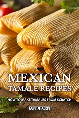 Mexican Tamale Recipes by Angel Burns ebook deal