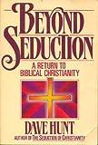 Beyond Seduction: A Return to Biblical Christianity