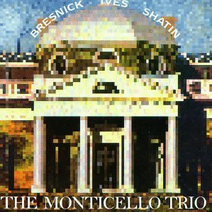 Ives: Trio/Bresnick: Piano Trio/Shatin: Ignoto Numine by The Monticello Trio (1999-03-16)