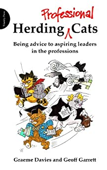 Herding Professional Cats: Being advice to aspiring leaders in the professions by [Graeme Davies, Geoff Garrett]