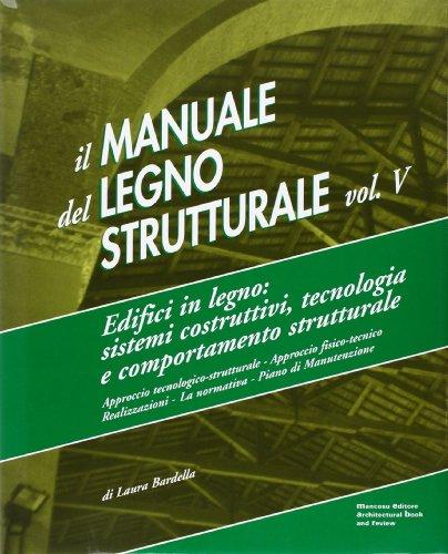 Il manuale del legno strutturale. Edifici in legno. Sistemi costruttivi, tecnologia e comportamento strutturale (Vol. 5)