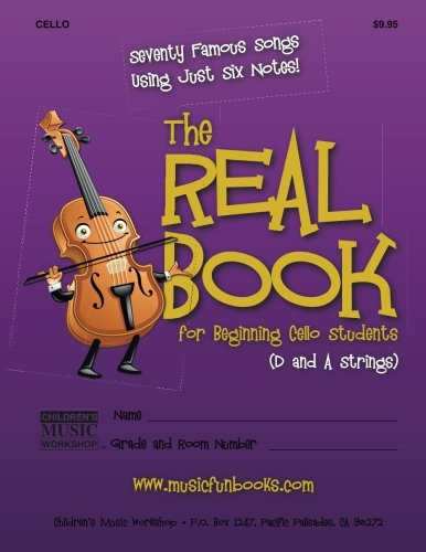 The Real Book for Beginning Cello Students (D and A Strings): Seventy Famous Songs Using Just Six Notes