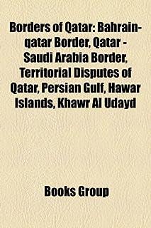 Borders of Qatar: Bahrain-Qatar Border, Qatar - Saudi Arabia Border, Territorial Disputes of Qatar, Persian Gulf, Hawar Is...