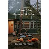 Halloween Ideas, Decorations & Recipes: Guide For Family: Halloween Decorations (English Edition)