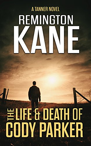 The Life & Death Of Cody Parker (A Tanner Novel Book 5) by [Remington Kane]
