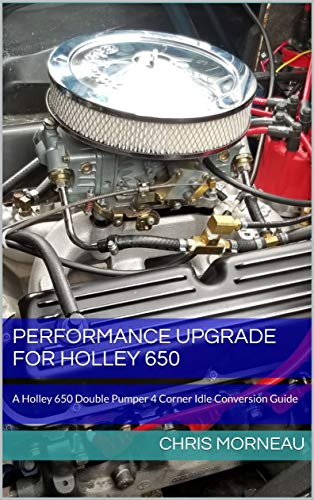 Performance Upgrade for Holley 650: A Holley 650 Double Pumper 4 Corner Idle Conversion Guide (English Edition)