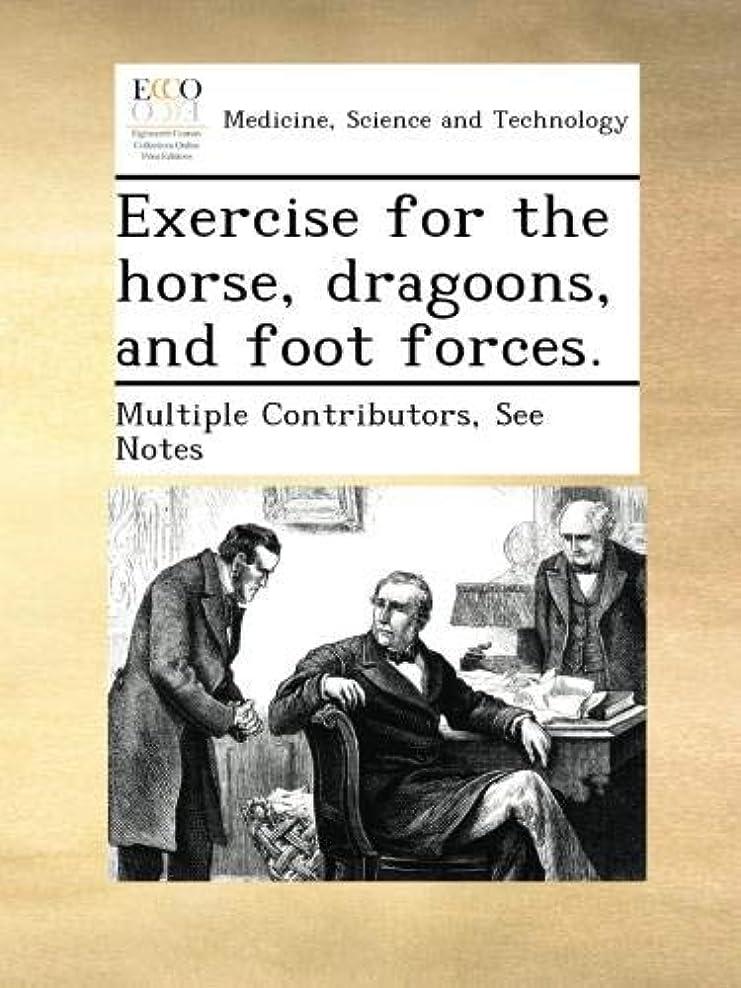 蒸発するポルノ定説Exercise for the horse, dragoons, and foot forces.