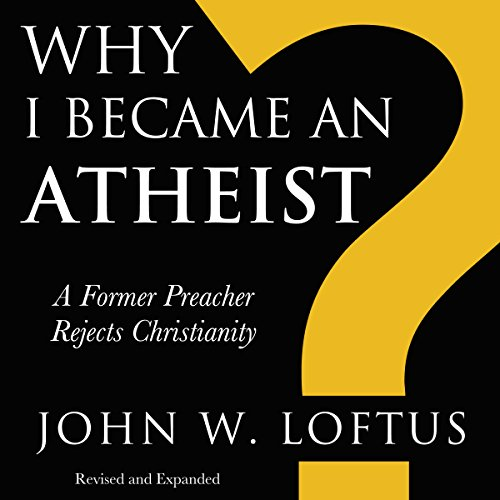 Why I Became an Atheist: A Former Preacher Rejects Christianity audiobook cover art