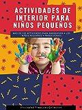 Actividades de interior para niños pequeños: Consejos y sugerencias para ayudar a su hijo a...
