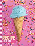 Recipe Journal: 8.5x11 Extra Large Blank Recipe Book / Log 160 Meals In Your Own DIY Cookbook / Pink Blue Ice Cream Cone Sprinkles Design / Organizer ... / Cooking Diary To Write In With Lined Sheets
