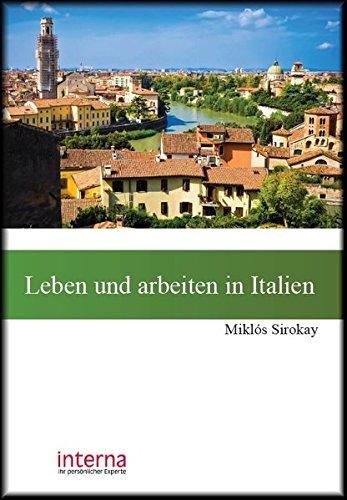 Leben und arbeiten in Italien: Benvenuti in Italia! So starten Sie ein neues Leben in Italien (Leben...