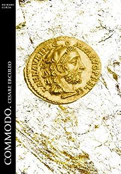 Commodo. Cesare Erculeo (Historia Romana Vol. 8) di [Patrizio Corda]
