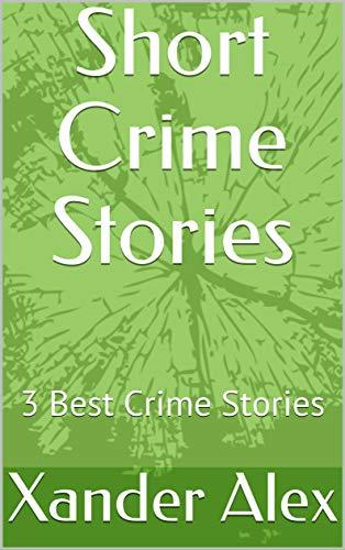 Short Crime Stories: 3 Best Crime Stories (English Edition)