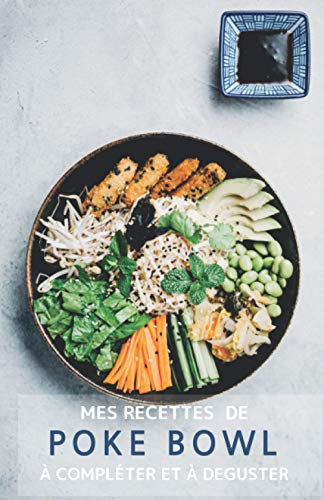 Mes recettes de Poke Bowl à compléter et à déguster: Mes 50 recettes choisies de Poke Bowl et Buddha BOWL à compléter, cuisiner et déguster : Livre de ... Recettes healthy et savoureuses I Idée cadeau