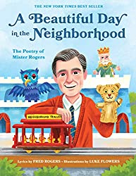 Image: A Beautiful Day in the Neighborhood: The Poetry of Mister Rogers (Mister Rogers Poetry Books Book 1) | Kindle Edition | Print length : 144 pages | by Fred Rogers (Author), Luke Flowers (Illustrator). Publisher: Quirk Books (March 19, 2019)