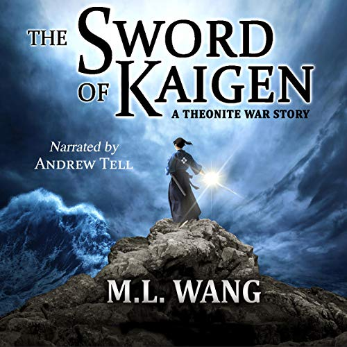The Sword of Kaigen: A Theonite War Story Audiobook By M. L. Wang cover art