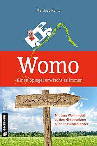 Womo ؎ Einen Spiegel erwischt es immer: Mit dem Wohnmobil zu den Höhepunkten aller 16 Bundesländer