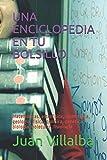 UNA ENCICLOPEDIA EN TU BOLSILLO: Matemáticas, astrofísica, cosmología, geología, física, química, genética, biología molecular, fisiología